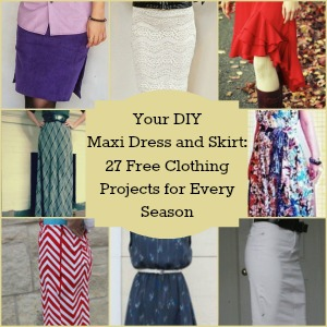 Your DIY Maxi Dress and Skirt: 27 Free Clothing Projects for Every Season
