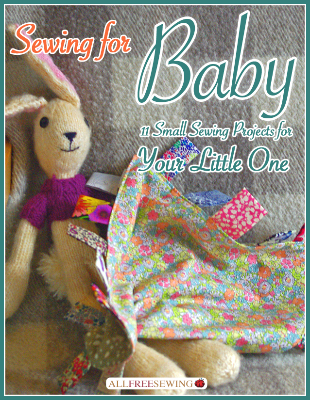 Sewing for Baby: 11 Small Sewing Projects for Your Little One Free eBook